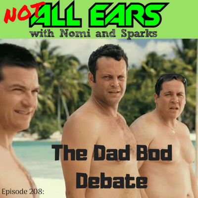 NOT All Ears 208: The Dad Bod Debate