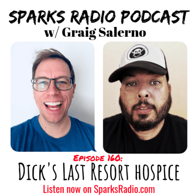 Dicks Last Resort Hospice : Ep 160 Sparks Radio Podcast w/ Graig Salerno