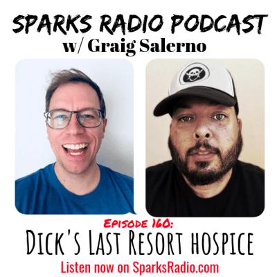 Dicks Last Resort Hospice : Ep 160 Sparks Radio Podcast w/ Graig Salerno