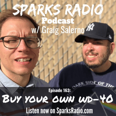 Buy Your Own WD-40 : Ep 163 Sparks Radio Podcast w/ Graig Salerno