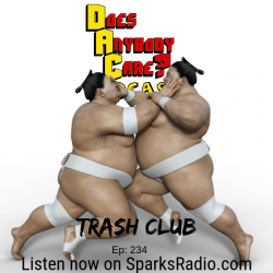 Episode 234: Trash Club – Does Anybody Care Podcast