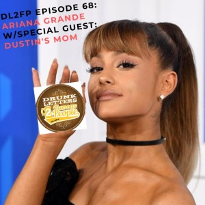 DRUNK LETTERS TO FAMOUS PEOPLE EPISODE 68: ARIANA GRANDE