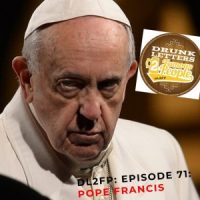 DRUNK LETTERS TO FAMOUS PEOPLE EPISODE 71: POPE FRANCIS
