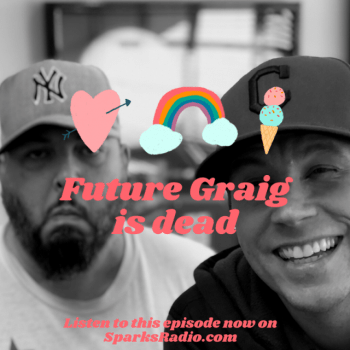 Future Graig Is Dead – Sparks Radio Podcast 198