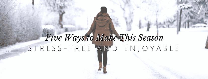 5 ways to make this season stress free and enjoyable
