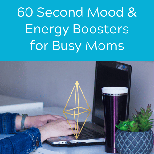 60 second mood and energy boosters for busy moms