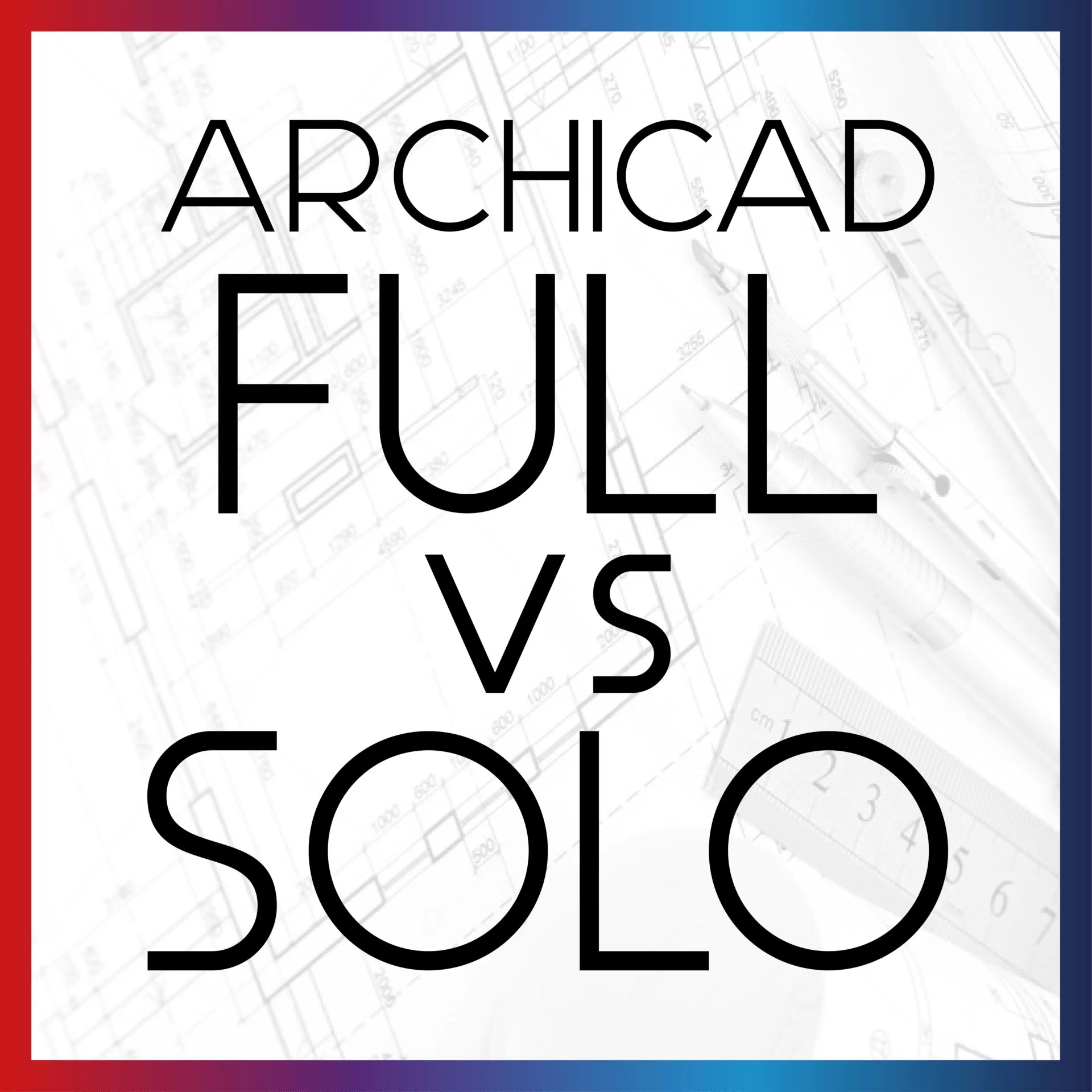 archicad full vs solo