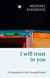 I will trust in you, by Michael Sadgrove, Dean of Durham