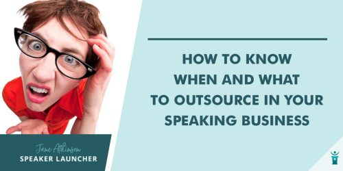 How to Know When and What to Outsource in Your Speaking Business