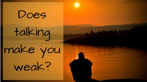 Why men don't get help. - Does talking make you weak?