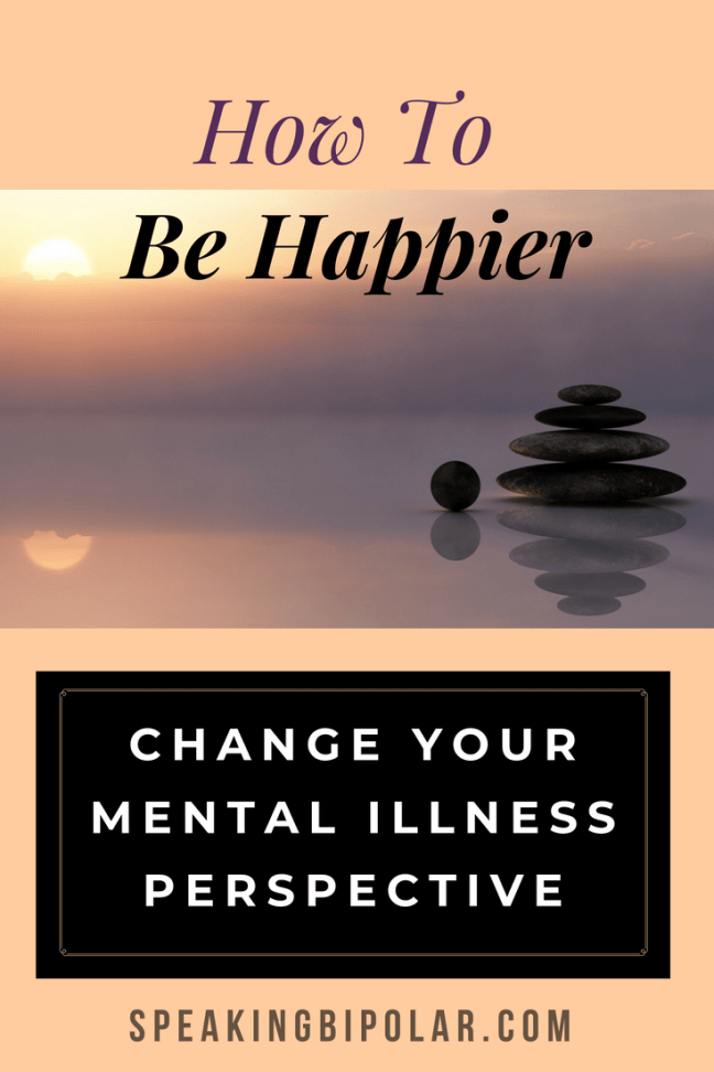 You want to be happy. Bipolar disorder, mental or chronic illness, and other situations can make that difficult. Changing your perspective can help. | #happy #happiness #bipolar #mentalillness #inspiration #motivation