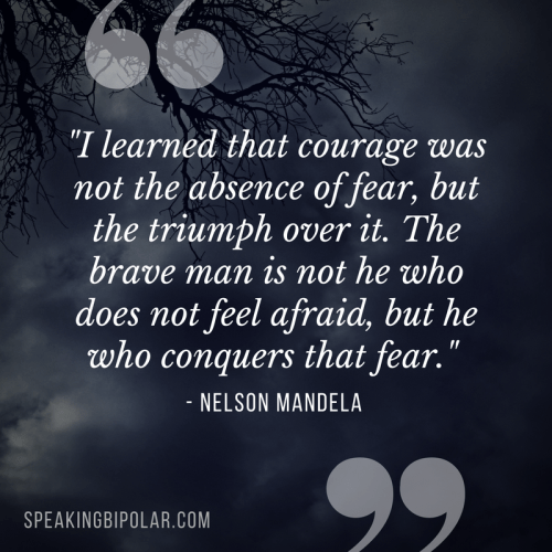 """""""I learned that courage was not the absence of fear, but the triumph over it. The brave man is not he who does not feel afraid, but he who conquers that fear."""" -Nelson Mandela"""