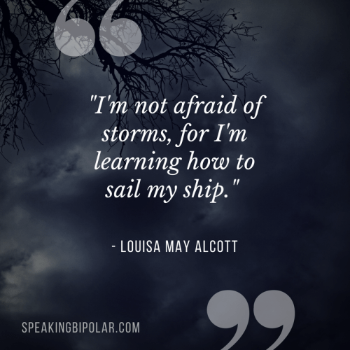 """""""I'm not afraid of storms, for I'm learning how to sail my ship."""" -Louisa May Alcott"""