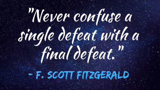 "Quote: ""Never confuse a single defeat with a final defeat."" by F. Scott Fitzgerald. 