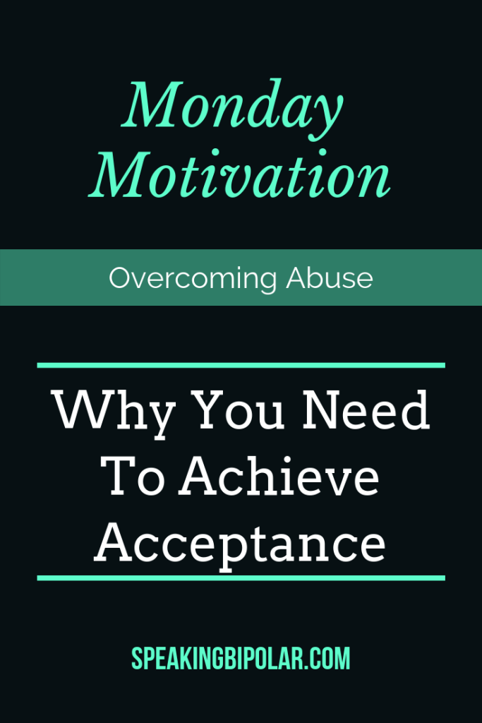 The best way to come to terms with past abuse or a chronic illness diagnosis is to achieve acceptance. This post shows how one blogger got there. | #acceptance #abuse #SpeakingBipolar