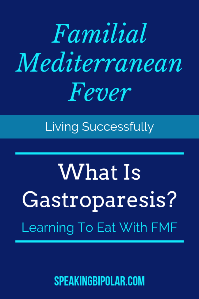 What is gastroparesis, and what does it have to do with Familial Mediterranean Fever? Learn more about both conditions from someone who has them. | #FMF #gastroparesis #FamilialMediterraneanFever #SpeakingBipolar