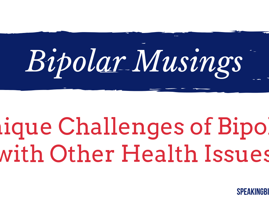 Can you survive bipolar with other health issues? What things should you consider in your treatment? Read this post for guidance. | #SpeakingBipolar #bipolar #mentalillness #chronicillness