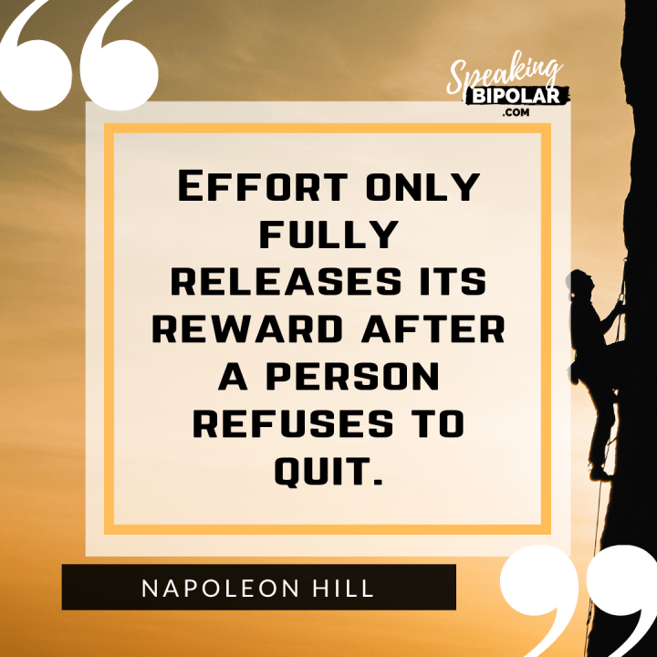 7 Powerful Inspirational Quotes for Living With Mental Illness |  Effort only fully releases its reward after a person refuses to quit. - Napoleon Hill