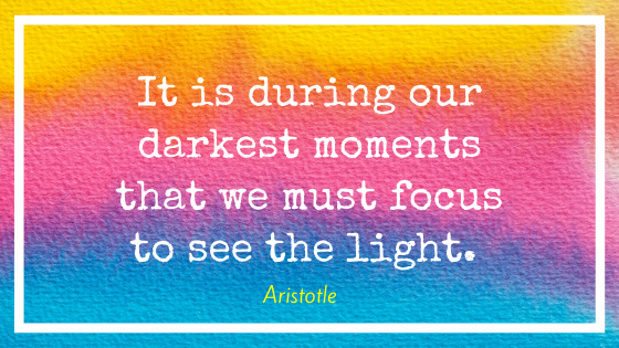 """Quote by Aristotle, """"It is during our darkest moments that we must focus to see the light."""""""