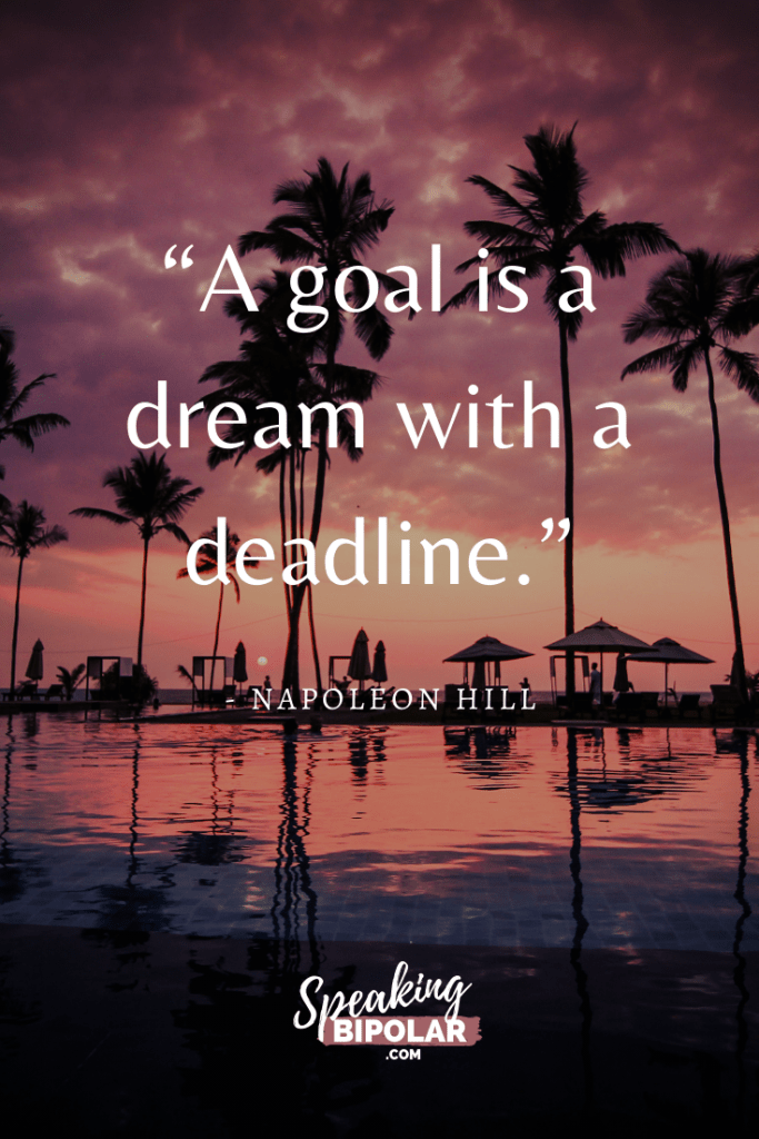 """A goal is a dream with a deadline."" - Napoleon Hill 