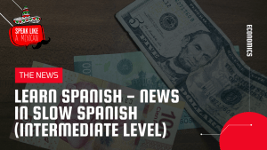 The news in slow Spanish and Spanish listening practice