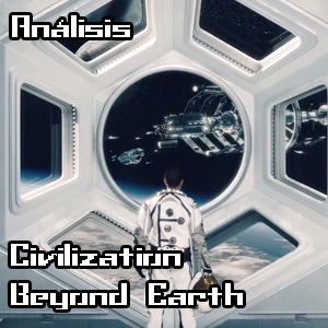 [Análisis] Sid Meier's Civilization: Beyond Earth