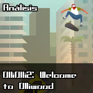[Análisis] OlliOlli2: Welcome to Olliwood