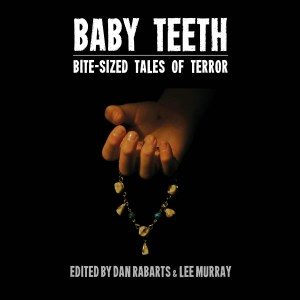 Baby Teeth – Bite-sized Tales of Terror