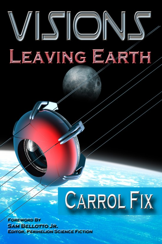 Visions: Leaving Earth edited by Carrol Fix