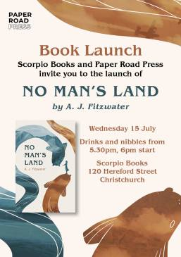 Invitation to the book launch of A.J. Fitzwater's No Man's Land. 5.30 pm, 15 July, at Scorpio Books in Christchurch.