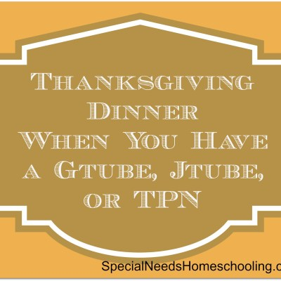 Thanksgiving Dinner When You Have a Gtube, Jtube, or TPN