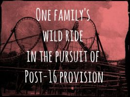One family's wild ride in the pursuit of post-16 provision
