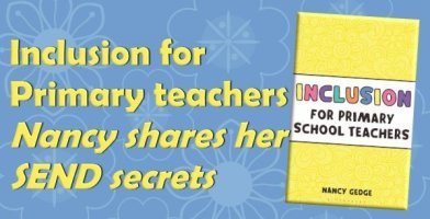 Inclusion for Primary teachers: Nancy shares her SEND secrets