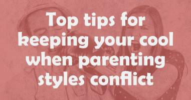 Top tips for keeping your cool when parenting styles conflict