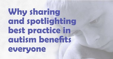 Why sharing best practice in autism benefits everyone