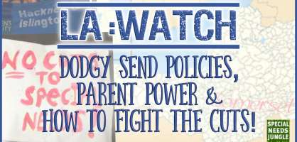 LA Watch: Dodgy SEND policies, parent power and how to fight the cuts!