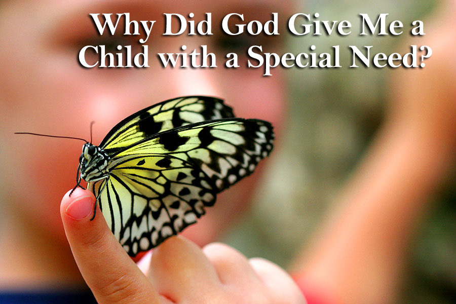 Why Did God Give Me a Child with a Special Need? - Special