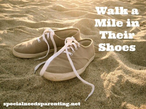 Walk a Mile in Their Shoes {SpecialNeedsParenting.net}