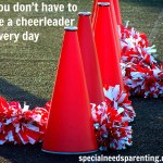 You don't have to be a cheerleader every day