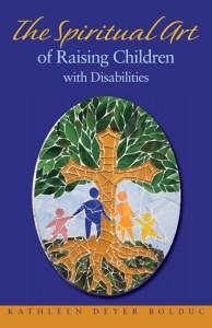 The Spiritual Art of Raising Children with Disabilities - SpecialNeedsParenting.net