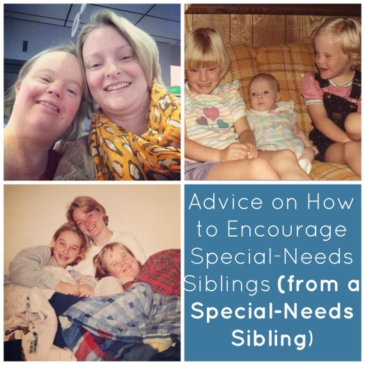 Advice on How to Encourage Special-Needs Siblings (from a Special-Needs Sibling)