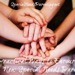 7 Practical Ways to Encourage a New Special Needs Parent {SpecialNeedsParenting.net}
