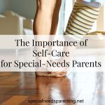 The Importance of Self-Care for Special-Needs Parents