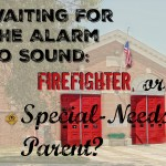Waiting for the Alarm to Sound: Firefighter, or Special-Needs Parent?