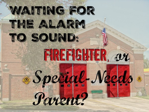 fire fighter or special needs parent