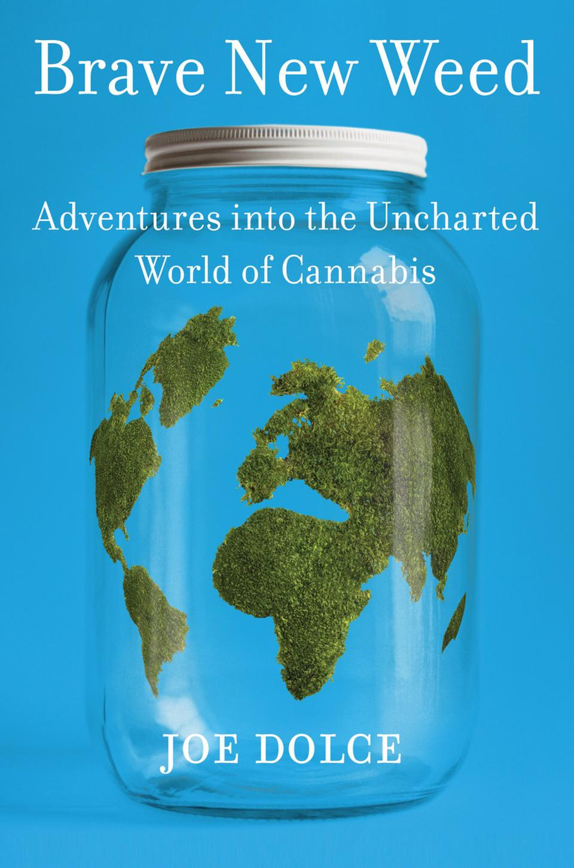 Brave New Weed, Joe Dolce, cannabis books, marijuana legalization, marijuana books