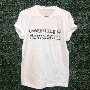 Everything is SWASOM T-Shirt