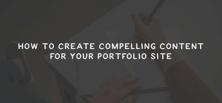 Creating Compelling Content for Your Portfolio Site