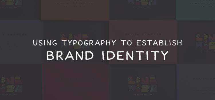 Using Typography to Establish Brand Identity