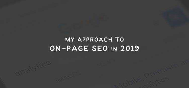 My Approach to On-Page SEO in 2019